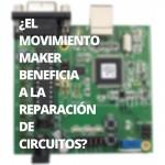 El movimiento maker beneficia a la reparación de circuitos?
