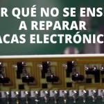 Por qué no se enseña a reparar placas electrónicas