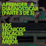 Aprender a diagnosticar 3/3: LOS TÉCNICOS EFICACES VIVEN MEJOR