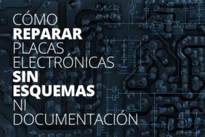 Cómo reparar placas electrónicas sin esquemas ni documentación