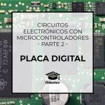 Circuitos electrónicos con microcontroladores (2) – Placa digital