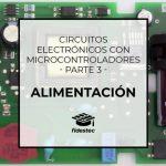 Circuitos electrónicos con microcontroladores (3) – Alimentación