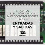 Circuitos electrónicos con microcontroladores (4) – Entradas y salidas