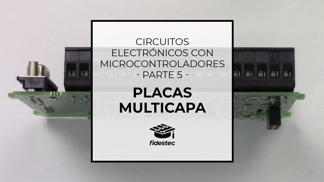 Circuitos electrónicos con microcontroladores - Placas multicapa