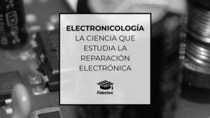 Electronicología La ciencia que estudia la reparación electrónica