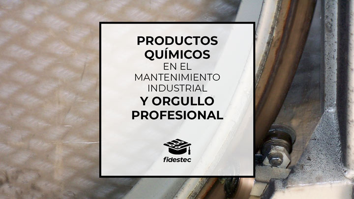 Productos químicos en el mantenimiento industrial y orgullo profesional