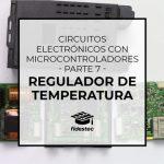 Circuitos electrónicos con microcontroladores (7) – Regulador de temperatura