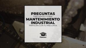 Preguntas frecuentes sobre mantenimiento industrial