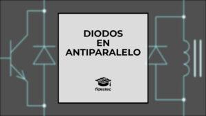 Los diodos en antiparalelo. Qué son y cómo funcionan