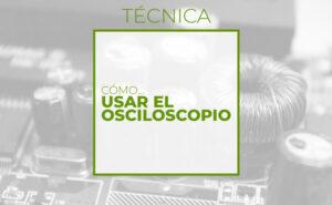 Cómo usar el osciloscopio (Club de electronicología)