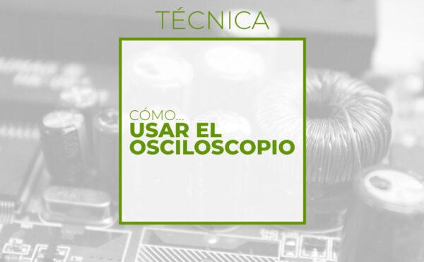 Curso online Cómo usar el osciloscopio