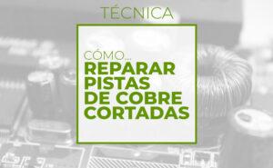Cómo reparar pistas de cobre cortadas (Club de electronicología)