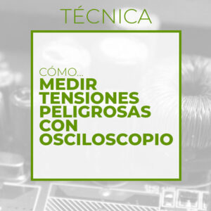 Cómo medir tensiones peligrosas con osciloscopio (Club de electronicología)