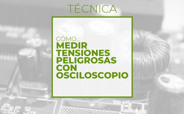 Curso online Cómo medir tensiones peligrosas con osciloscopio
