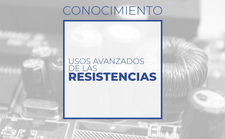 Usos avanzados de las resistencias (Club de electronicología)