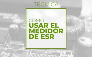 Cómo usar el medidor ESR (Club de electronicología)