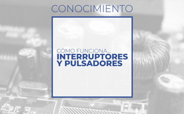 Interruptores y pulsadores (Club de electronicología)
