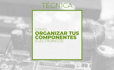 Cómo organizar tus componentes (Club de electronicología)