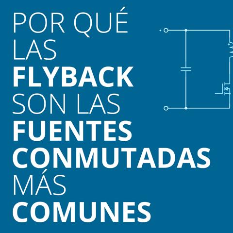 Por qué las flyback son las fuentes conmutadas más comunes