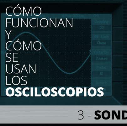 Las sondas de osciloscopio