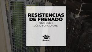 Resistencias de frenado, qué son y cómo funcionan